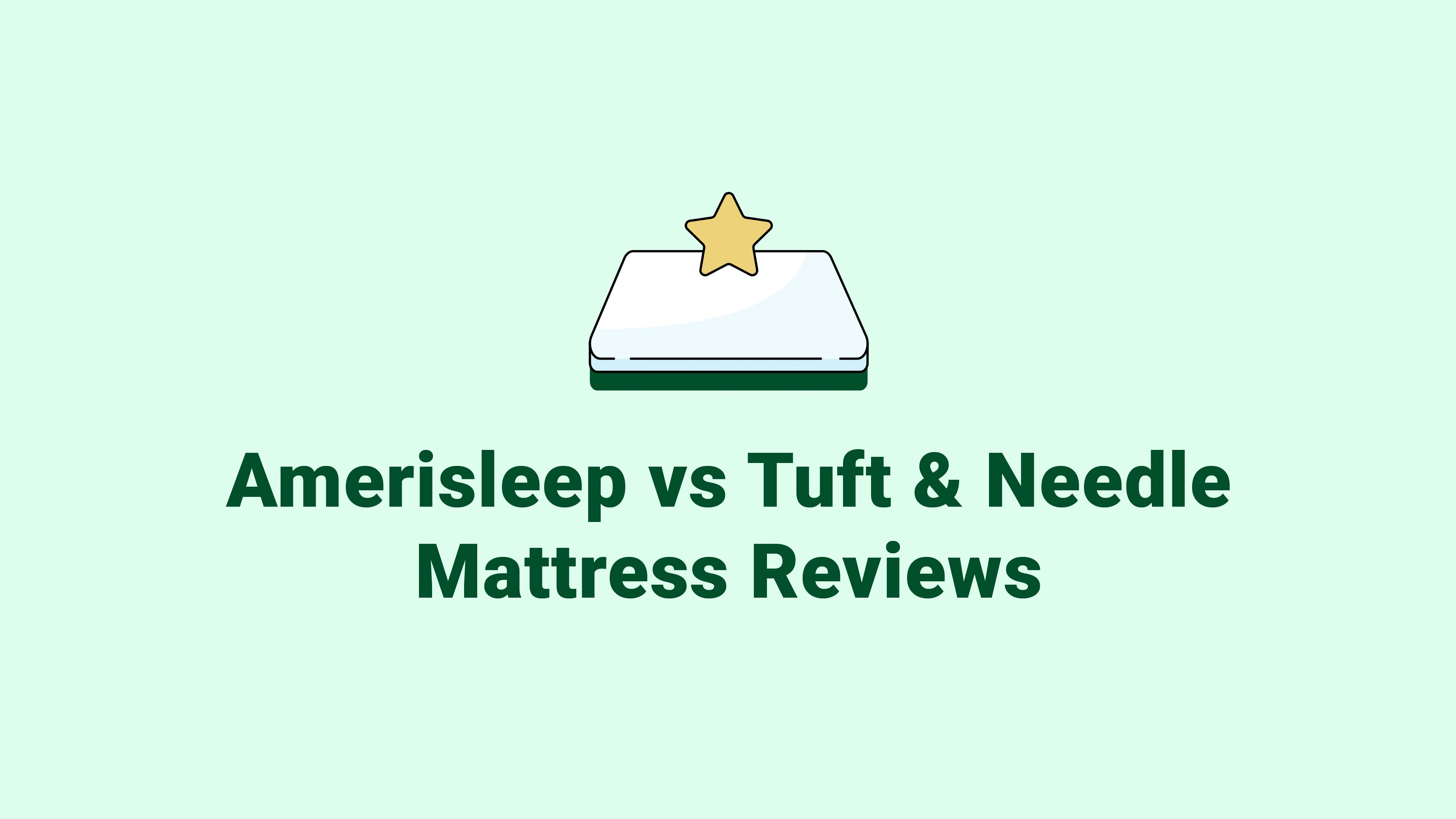 Amerisleep vs. Tuft & Needle Mattress Reviews