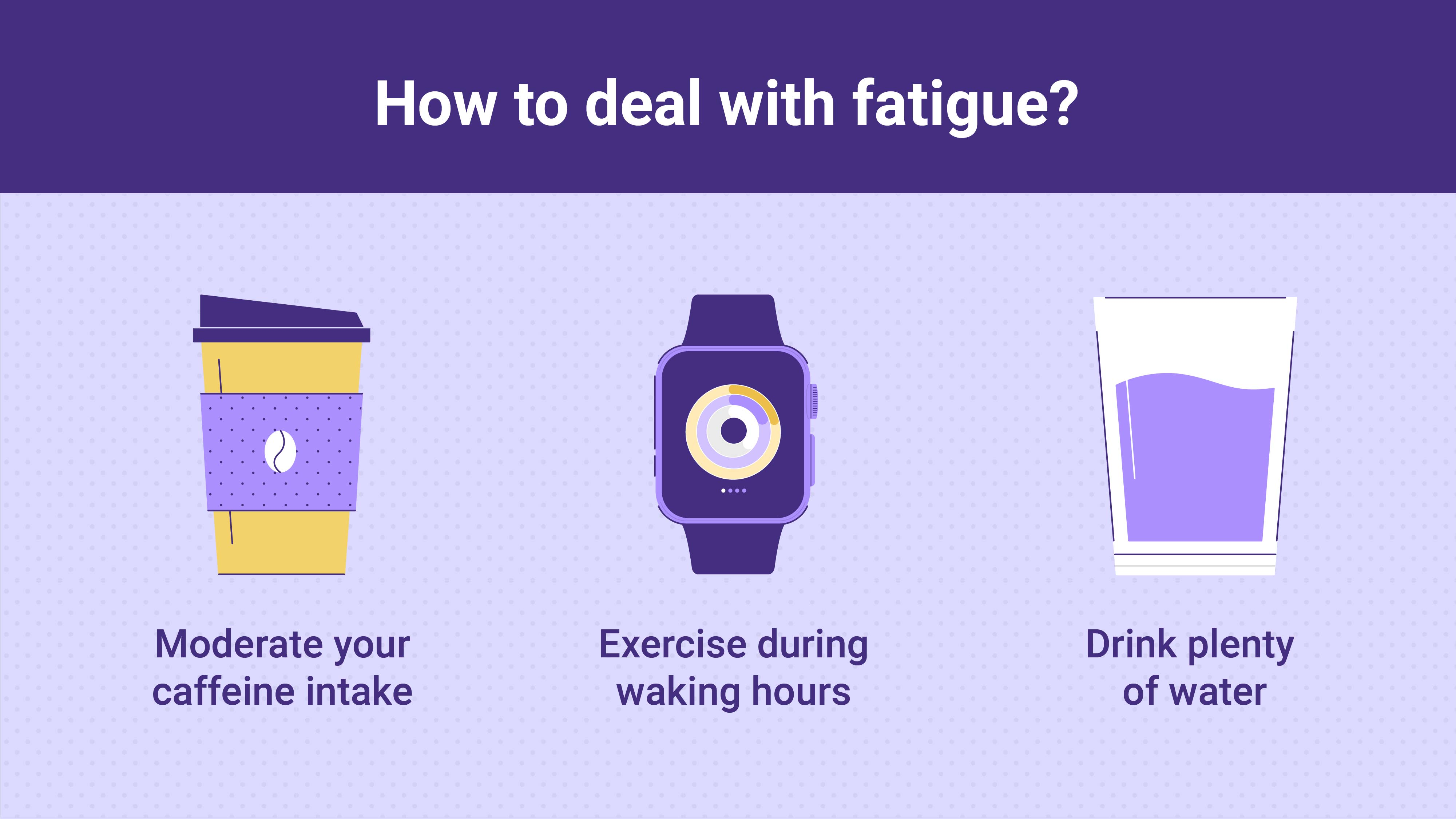 How to deal with fatigue