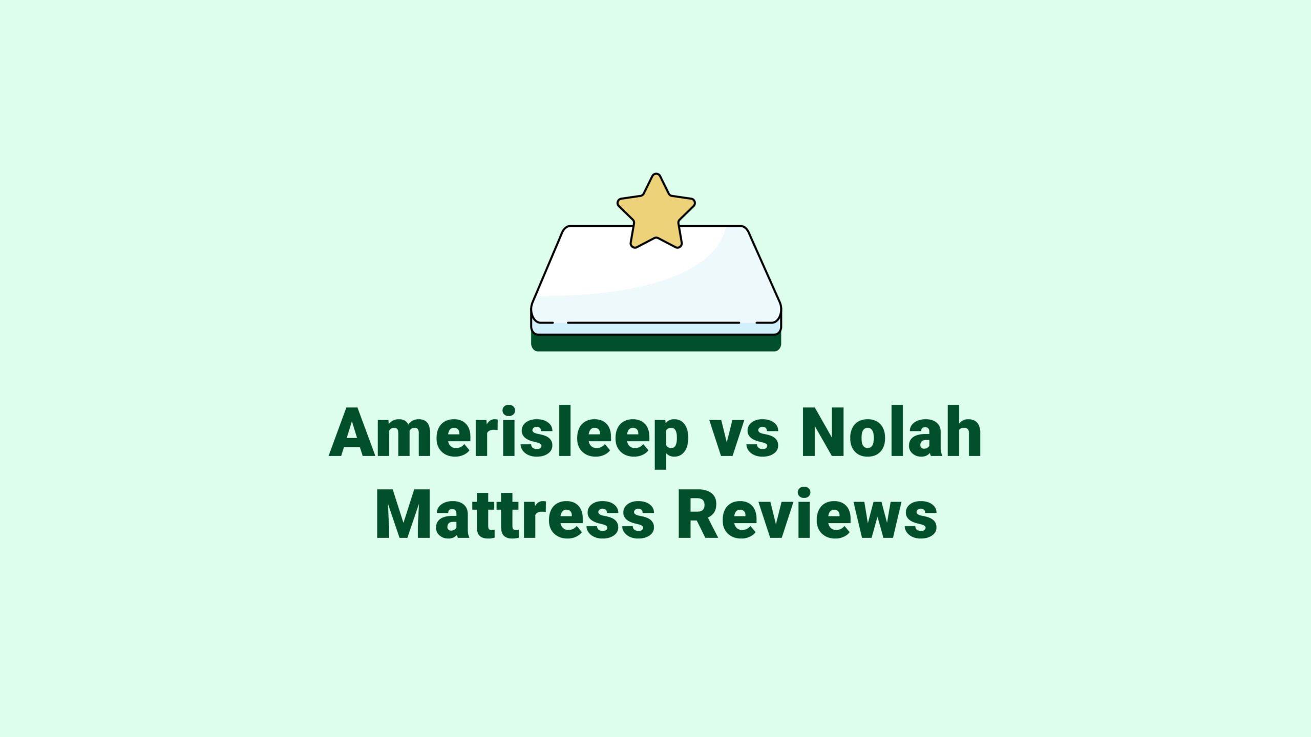 Amerisleep vs. Nolah Mattress Reviews